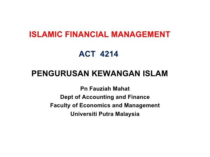 ISLAMIC FINANCIAL MANAGEMENT ACT  4214  PENGURUSAN KEWANGAN ISLAM <ul><li>Pn Fauziah Mahat </li></ul><ul><li>Dept of Accou...