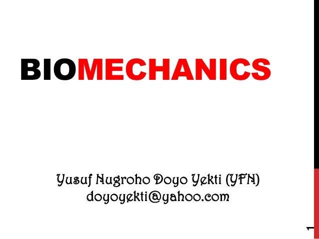 BIOMECHANICS  1  Yusuf Nugroho Doyo Yekti (YFN) doyoyekti@yahoo.com