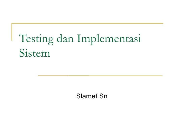 Testing dan Implementasi Sistem Slamet Sn