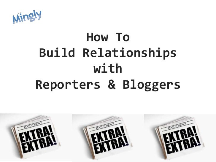 How ToBuild Relationships        withReporters & Bloggers