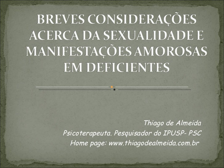 Thiago de Almeida Psicoterapeuta. Pesquisador do IPUSP- PSC Home page: www.thiagodealmeida.com.br