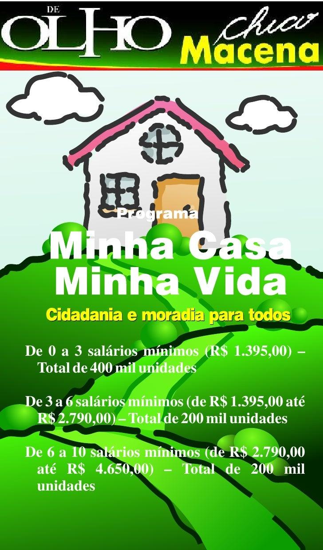 De 0 a 3 salários mínimos (R$ 1.395,00) –  Total de 400 mil unidades  De 3 a 6 salários mínimos (de R$ 1.395,00 até  R$ 2....