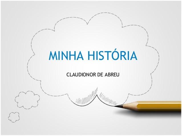 MINHA HISTÓRIA CLAUDIONOR DE ABREU