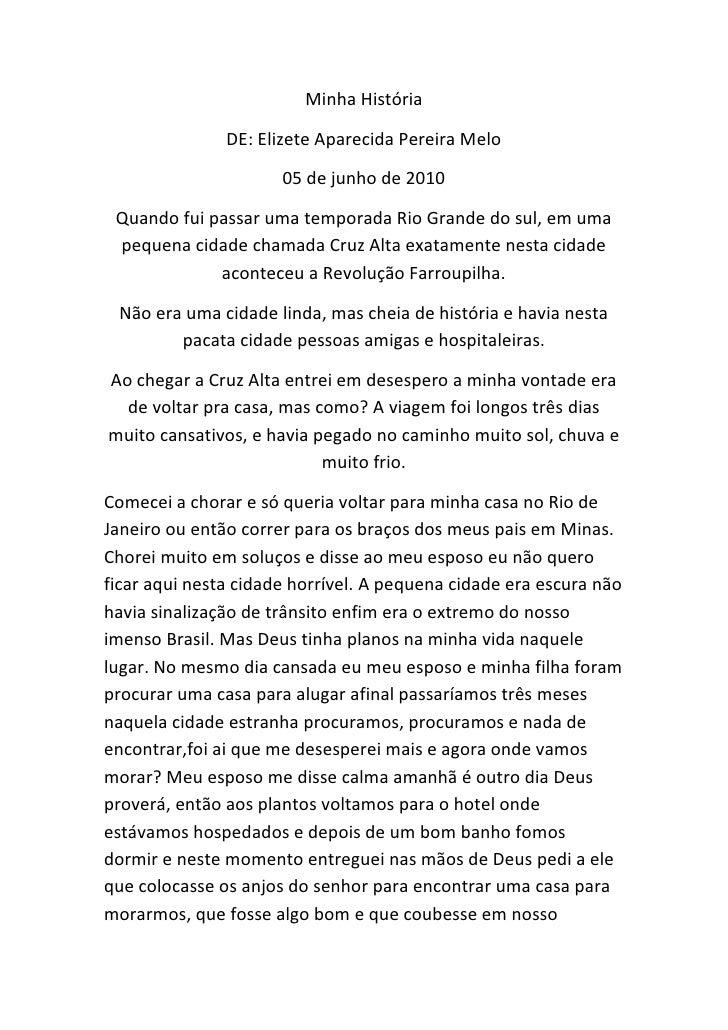 Minha História<br />DE: Elizete Aparecida Pereira Melo<br />05 de junho de 2010<br />Quando fui passar uma temporada Rio G...