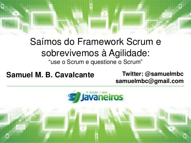 """Saímos do Framework Scrum e  sobrevivemos à Agilidade:  """"use o Scrum e questione o Scrum""""  Samuel M. B. Cavalcante Twitter..."""