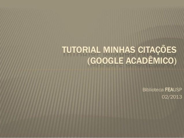 TUTORIAL MINHAS CITAÇÕES     (GOOGLE ACADÊMICO)                Biblioteca FEAUSP                         02/2013