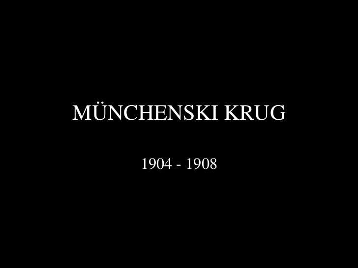 MÜNCHENSKI KRUG    1904 - 1908