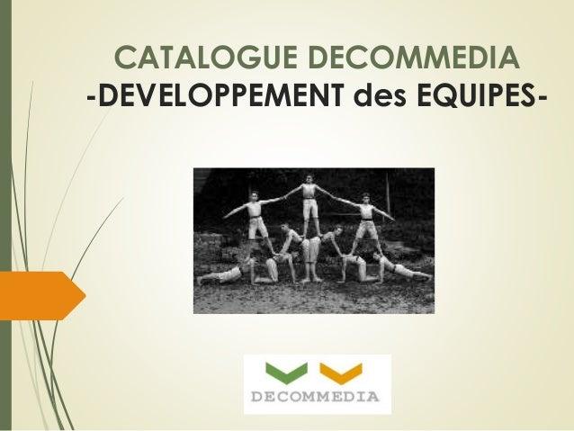 CATALOGUE DECOMMEDIA -DEVELOPPEMENT des EQUIPES-