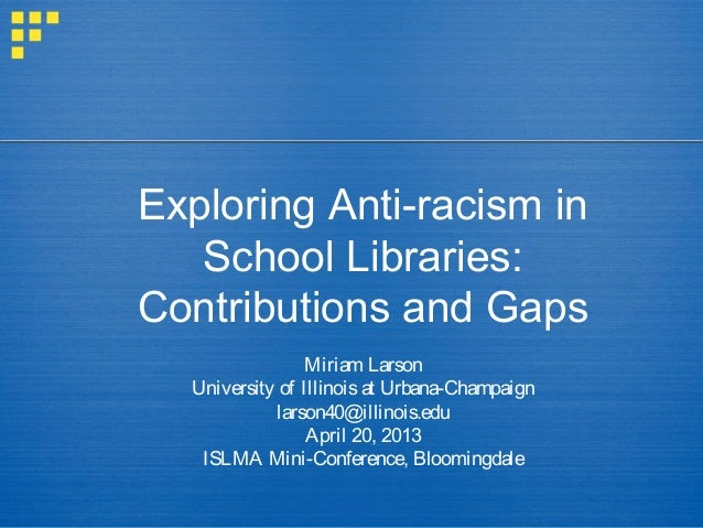 Exploring Anti-racism inSchool Libraries:Contributions and GapsMiriam LarsonUniversity of Illinoisat Urbana-Champaignlarso...