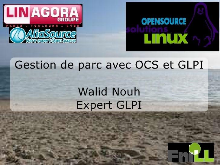 Gestion de parc avec OCS et GLPI Walid Nouh Expert GLPI