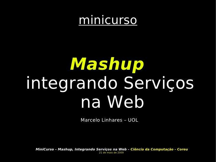 minicurso Mashup  integrando Serviços na Web Marcelo Linhares – UOL
