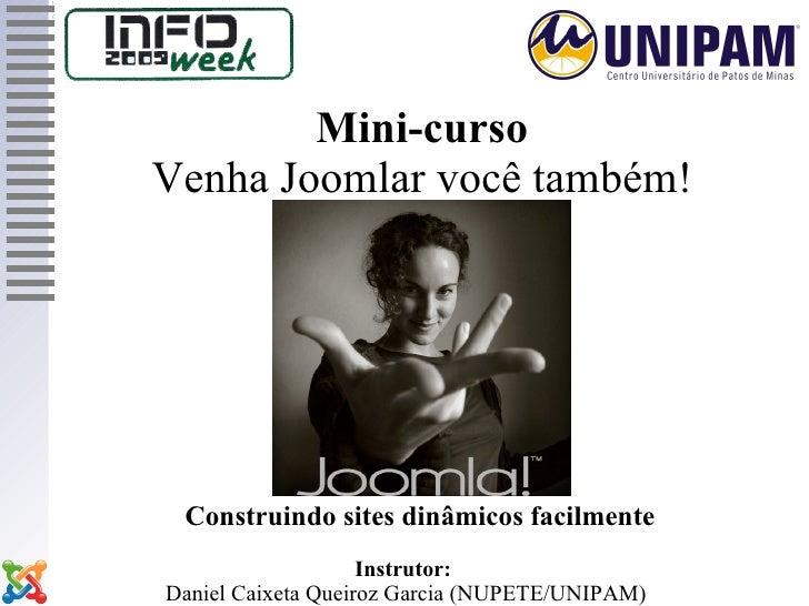 Mini-curso Venha Joomlar você também!      Construindo sites dinâmicos facilmente                     Instrutor: Daniel Ca...