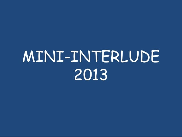 MINI-INTERLUDE 2013