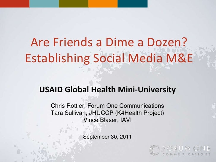 Are Friends a Dime a Dozen? Establishing Social Media M&E<br />USAID Global Health Mini-University<br />Chris Rottler, For...