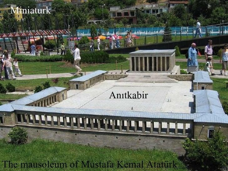 Miniaturk  Miniaturk  T he mausoleum of Mustafa Kemal Atatürk Anıtkabir