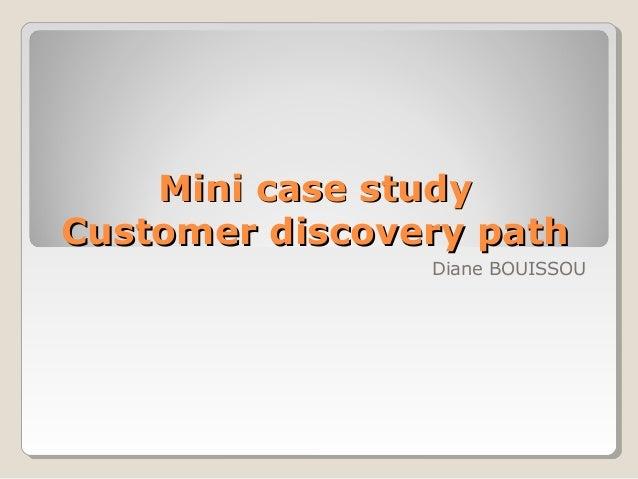 Mini case studyCustomer discovery path                Diane BOUISSOU