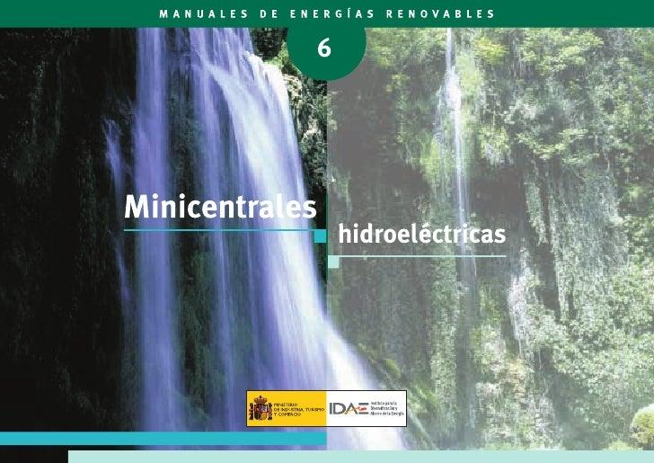 TÍTULO Minicentrales hidroeléctricas DIRECCIÓN TÉCNICA Instituto para la Diversificación y Ahorro de la Energía AUTOR DE A...