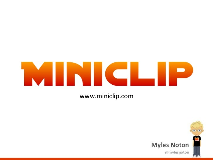 Myles Noton @mylesnoton www.miniclip.com