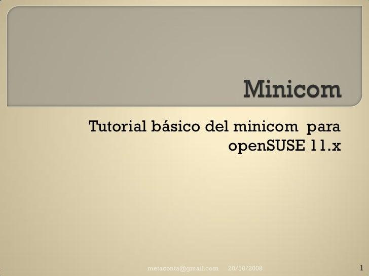 Tutorial básico del minicom para                    openSUSE 11.x            metaconta@gmail.com   20/10/2008   1