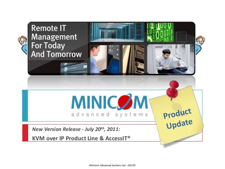 Product<br />Update<br />New Version Release - July 20th, 2011:<br />KVM over IP Product Line & AccessIT®<br />Minicom Adv...