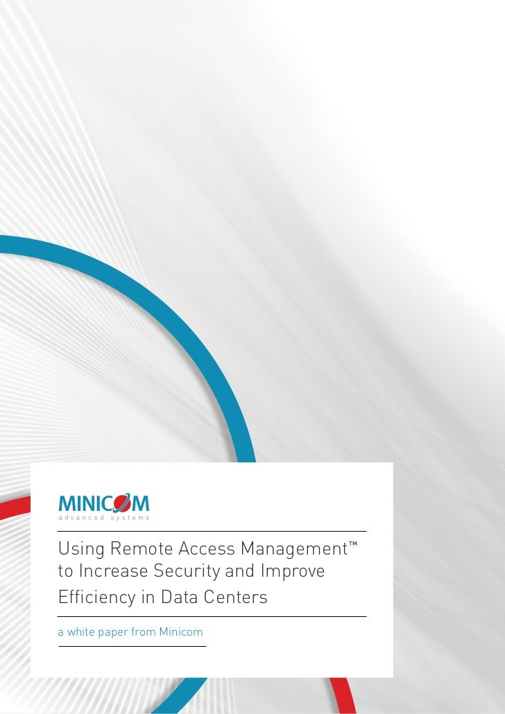 Using Remote Access Management     TMto Increase Security and ImproveEfficiency in Data Centersa white paper from Minicom