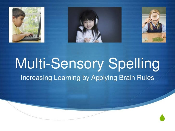 Multi-Sensory SpellingIncreasing Learning by Applying Brain Rules                                              S