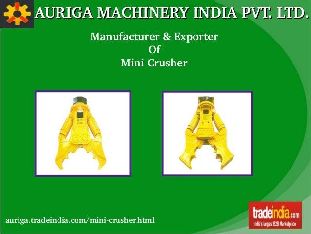 AURIGAMACHINERYINDIAPVT.LTD.AURIGAMACHINERYINDIAPVT.LTD. Manufacturer&Exporter Of MiniCrusher auriga.tradeindia...