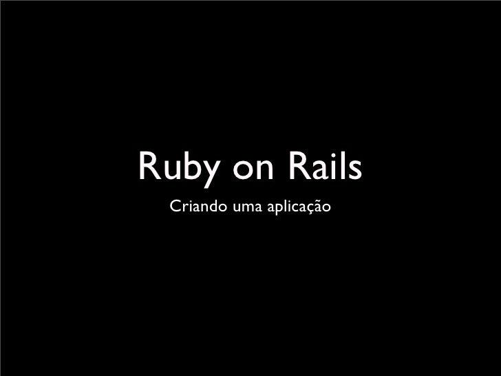 Ruby on Rails  Criando uma aplicação