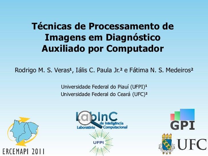 Técnicas de Processamento de        Imagens em Diagnóstico        Auxiliado por ComputadorRodrigo M. S. Veras1, Iális C. P...