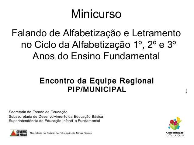 Minicurso Falando de Alfabetização e Letramento no Ciclo da Alfabetização 1º, 2º e 3º Anos do Ensino Fundamental Encontro ...