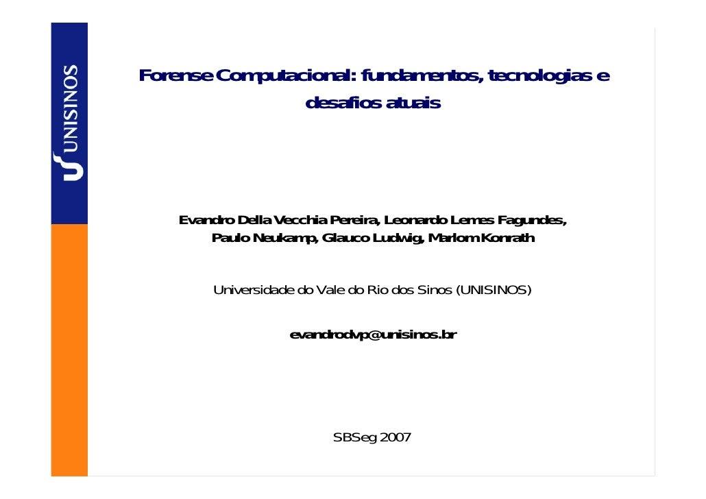 Forense Computacional: fundamentos, tecnologias e                 desafios atuais         Evandro Della Vecchia Pereira, L...