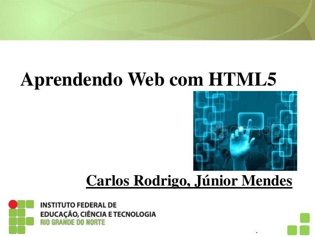 Aprendendo Web com HTML5 Carlos Rodrigo, Júnior Mendes .
