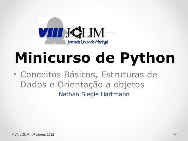 Minicurso de Python• Conceitos Básicos, Estruturas de  Dados e Orientação a objetos                             Nathan Sie...