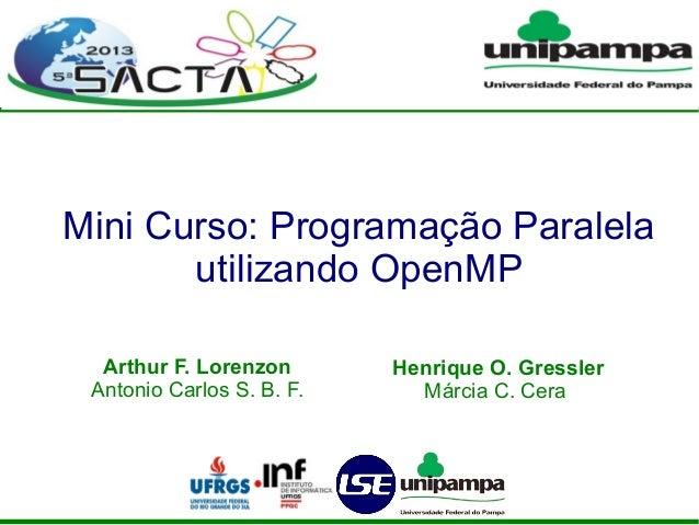 Mini Curso: Programação Paralela utilizando OpenMP Arthur F. Lorenzon Antonio Carlos S. B. F. Henrique O. Gressler Márcia ...