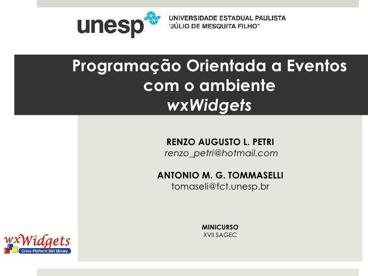 Programação Orientada a Eventos com o ambiente wxWidgets<br />RENZO AUGUSTO L. PETRI<br />renzo_petri@hotmail.com<br />A...