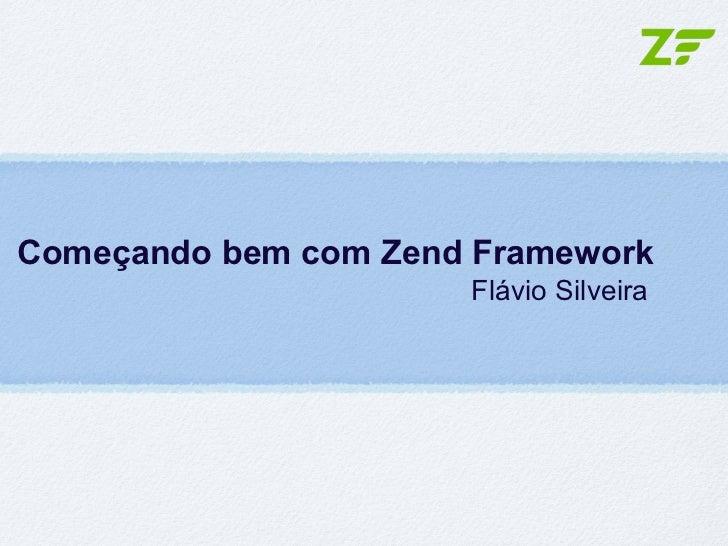 Começando bem com Zend Framework                      Flávio Silveira