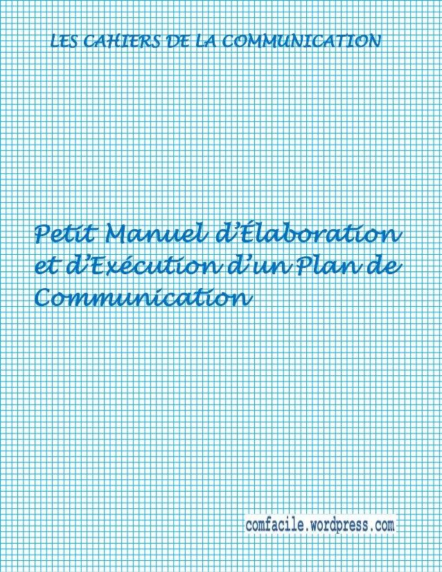 LES CAHIERS DE LA COMMUNICATION  Petit Manuel d'Élaboration et d'Exécution d'un Plan de Communication