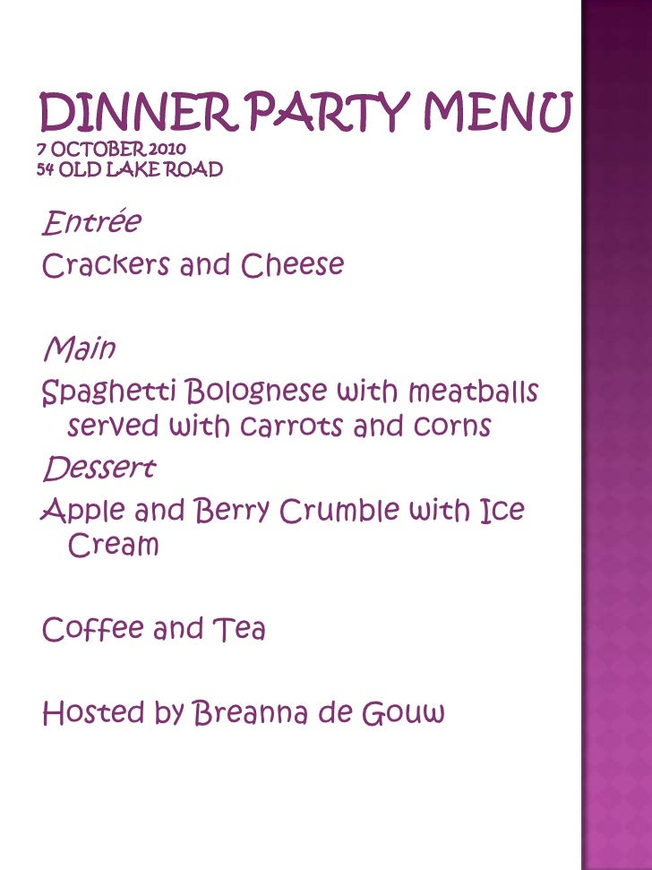 Dinner Party Menu7 October 201054 Old Lake Road<br />Entrée<br />Crackers and Cheese<br />Main<br />Spaghetti Bolognese wi...