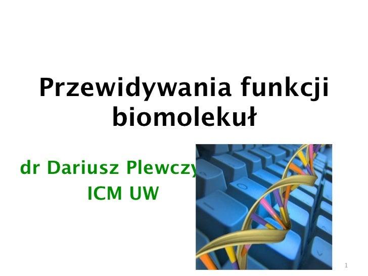 Przewidywania funkcji      biomolekułdr Dariusz Plewczyński       ICM UW                         1