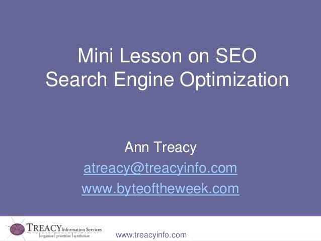 Mini Lesson on SEOSearch Engine Optimization         Ann Treacy   atreacy@treacyinfo.com   www.byteoftheweek.com       www...