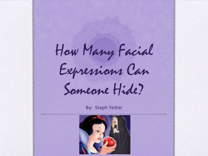 How Many FacialExpressions Can Someone Hide?    By: Steph Yetter