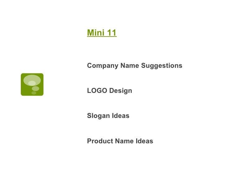 Mini 11 <ul><li>Company Name Suggestions </li></ul><ul><li>LOGO Design </li></ul><ul><li>Slogan Ideas </li></ul><ul><li>Pr...