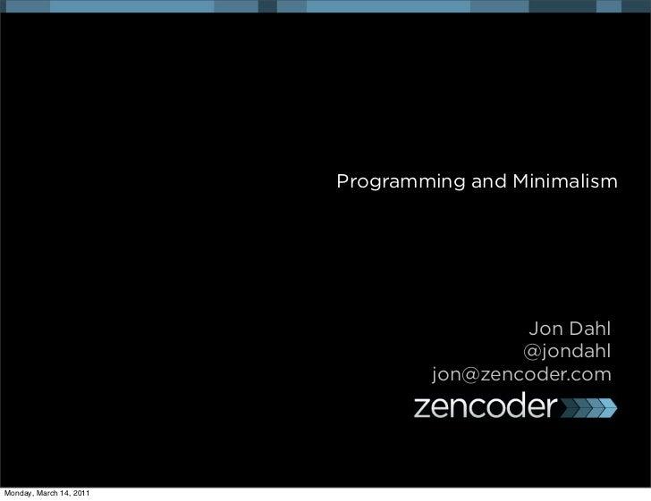 Programming and Minimalism                                         Jon Dahl                                         @jonda...