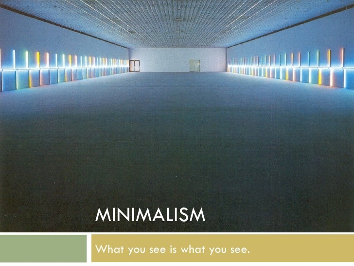MINIMALISMWhat you see is what you see.