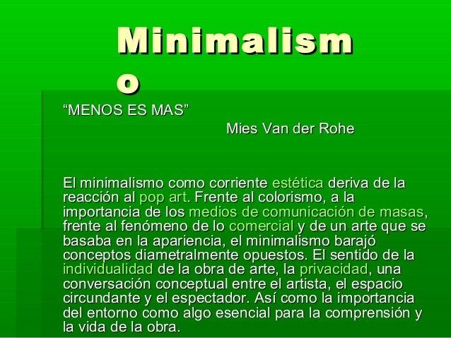 """MinimalismMinimalism oo """"""""MENOS ES MAS""""MENOS ES MAS"""" Mies Van der RoheMies Van der Rohe El minimalismo como corrienteEl mi..."""