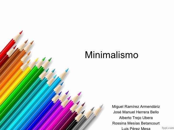 Minimalismo     Miguel Ramírez Armendáriz     José Manuel Herrera Bello        Alberto Trejo Ubera     Rossina Mesías Beta...