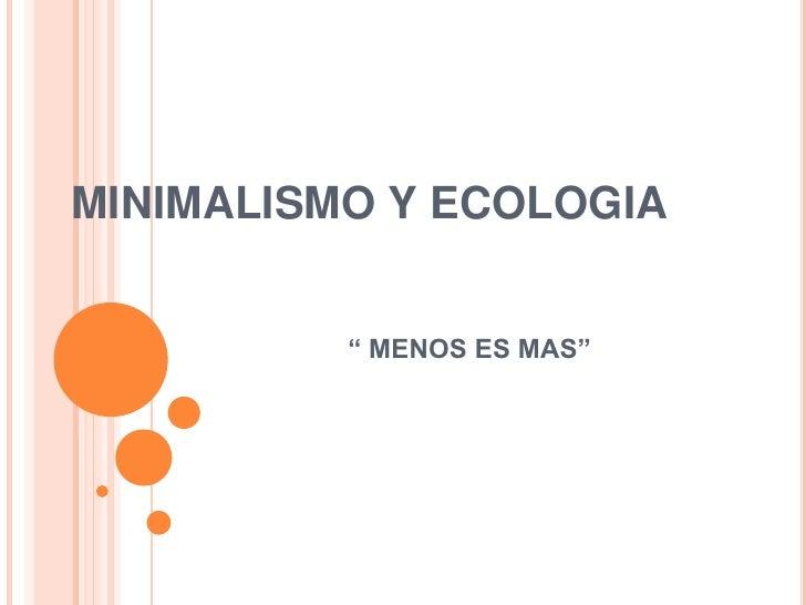"""MINIMALISMO Y ECOLOGIA<br />"""" MENOS ES MAS""""<br />"""