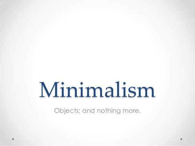 Minimalism Objects; and nothing more.