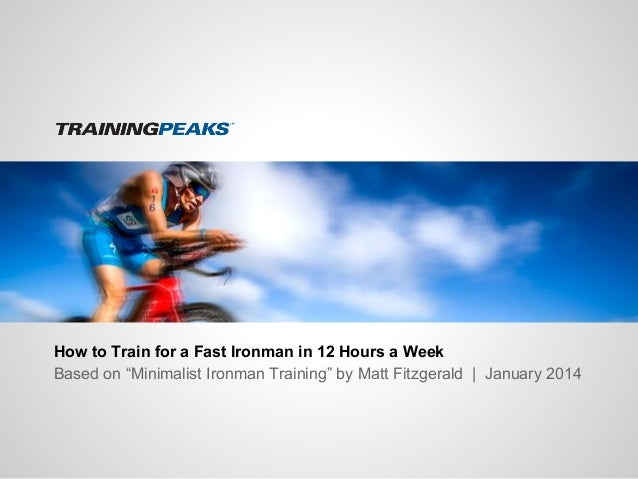 """How to Train for a Fast Ironman in 12 Hours a Week Based on """"Minimalist Ironman Training"""" by Matt Fitzgerald 