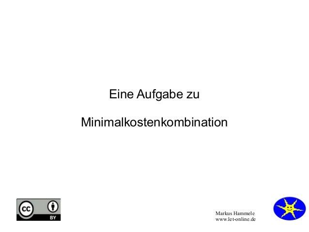 Markus Hammele www.let-online.de Eine Aufgabe zu Minimalkostenkombination